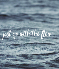 Poster: just go with the flow..