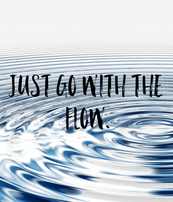 Poster: Just go with the  flow.