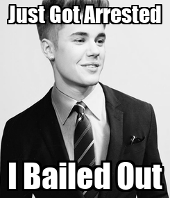 Poster: Just Got Arrested I Bailed Out