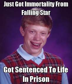 Poster: Just Got Immortality From Falling Star Got Sentenced To Life In Prison