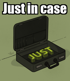 Poster: Just in case