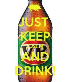 Poster: JUST  KEEP CALM AND DRINK!