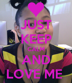 Poster: JUST KEEP CALM AND LOVE ME