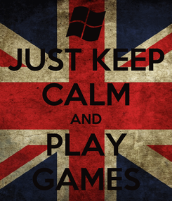 Poster: JUST KEEP CALM AND PLAY GAMES