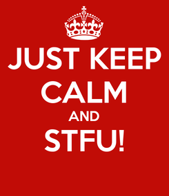 Poster: JUST KEEP CALM AND STFU!