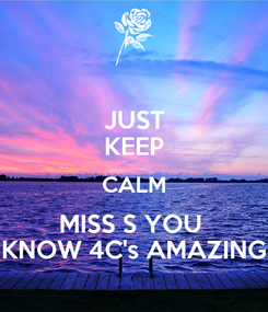 Poster: JUST KEEP CALM MISS S YOU  KNOW 4C's AMAZING