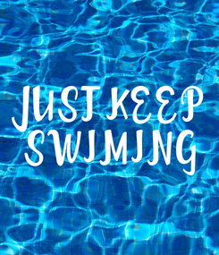 Poster: JUST KEEP  SWIMING