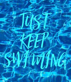 Poster: JUST  KEEP  SWIMING