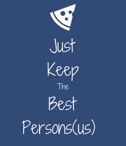 Poster: Just Keep The Best Persons(us)