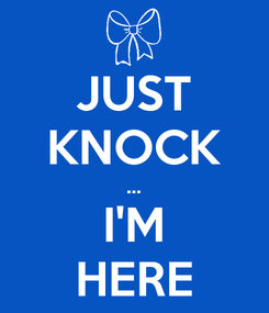 Poster: JUST KNOCK ... I'M HERE