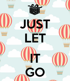 Poster: JUST LET  IT GO