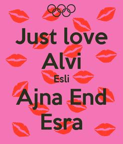 Poster: Just love Alvi Esli Ajna End Esra