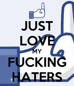 Poster: JUST LOVE MY FUCKING HATERS