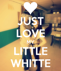 Poster: JUST LOVE MY LITTLE WHITTE