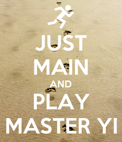 Poster: JUST MAIN AND PLAY MASTER YI