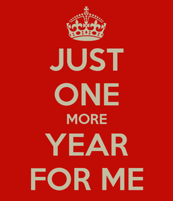 Poster: JUST ONE MORE YEAR FOR ME