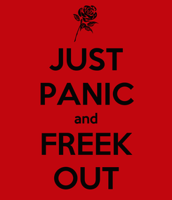 Poster: JUST PANIC and FREEK OUT