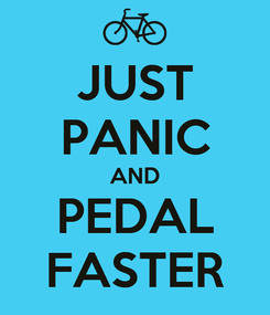 Poster: JUST PANIC AND PEDAL FASTER