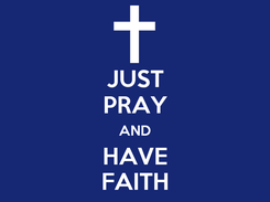 Poster: JUST PRAY AND HAVE FAITH