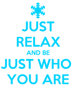 Poster: JUST RELAX AND BE JUST WHO  YOU ARE