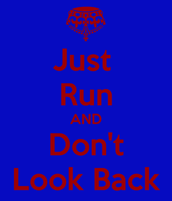 Poster: Just  Run AND Don't Look Back