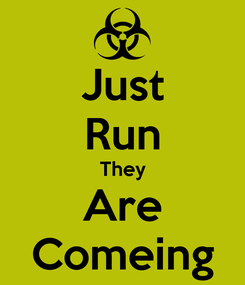 Poster: Just Run They Are Comeing