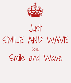 Poster: Just SMILE AND WAVE Boys, Smile and Wave