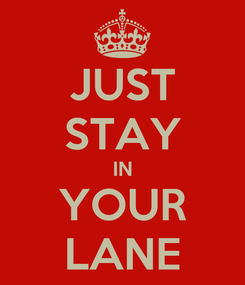Poster: JUST STAY IN YOUR LANE