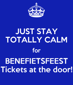 Poster: JUST STAY TOTALLY CALM for BENEFIETSFEEST Tickets at the door!