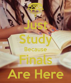 Poster: Just Study Because Finals Are Here