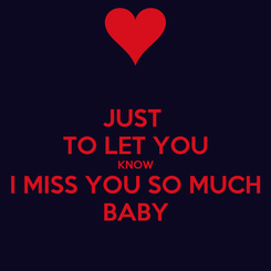 Poster: JUST  TO LET YOU KNOW I MISS YOU SO MUCH BABY