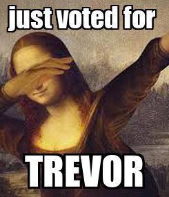 Poster: just voted for  TREVOR
