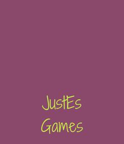 Poster:    JustEs Games