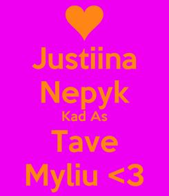 Poster: Justiina Nepyk Kad As Tave Myliu <3
