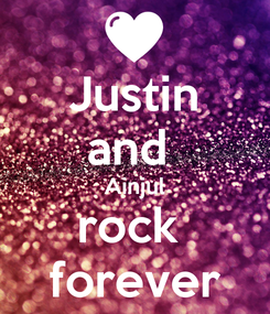 Poster: Justin and  Ainjul rock  forever