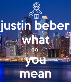Poster: justin beber what do  you mean