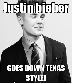 Poster: Justin bieber GOES DOWN TEXAS STYLE!