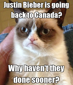 Poster: Justin Bieber is going back to Canada? Why haven't they done sooner?
