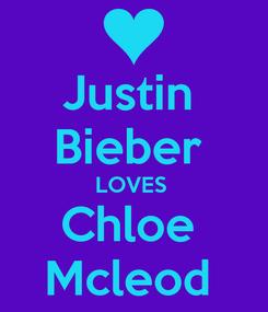 Poster: Justin  Bieber  LOVES  Chloe  Mcleod