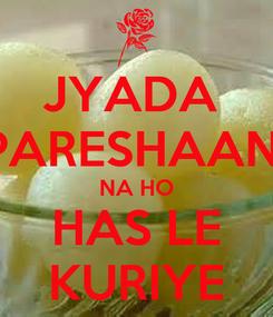 Poster: JYADA  PARESHAAN  NA HO HAS LE KURIYE