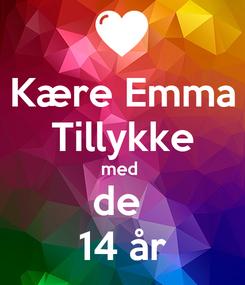 Poster: Kære Emma Tillykke med  de  14 år