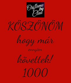 Poster: KÖSZÖNÖM hogy már ennyien követtek! 1000