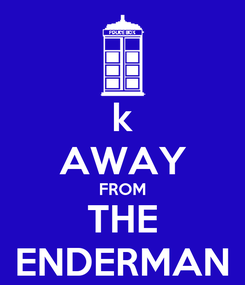 Poster: k AWAY FROM THE ENDERMAN