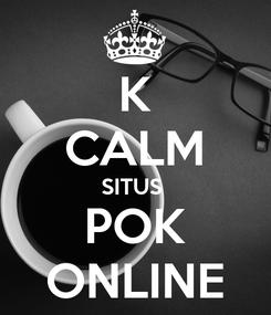 Poster: K CALM SITUS  POK ONLINE