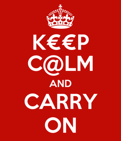 Poster: K€€P C@LM AND CARRY ON