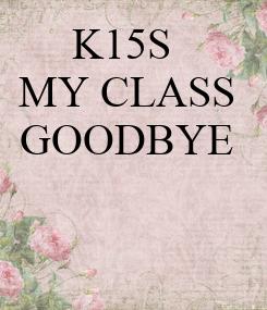 Poster: K15S  MY CLASS GOODBYE