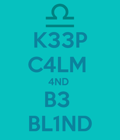 Poster: K33P C4LM  4ND  B3  BL1ND