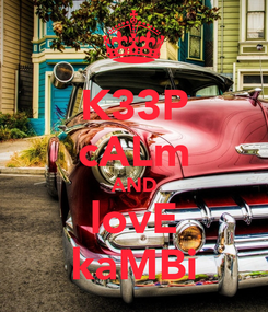 Poster: K33P cALm AND lovE kaMBi