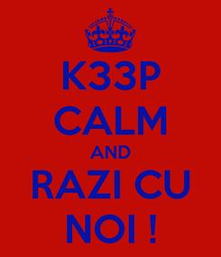 Poster: K33P CALM AND RAZI CU NOI !