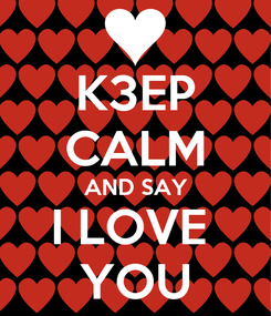 Poster: K3EP CALM AND SAY I LOVE  YOU